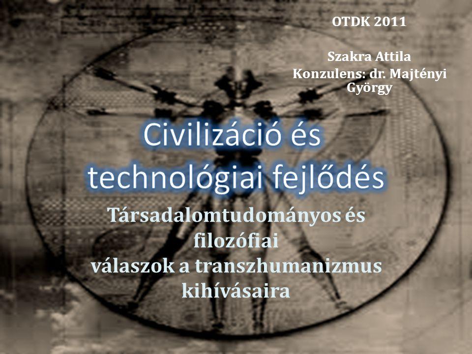 OTDK 2011 Szakra Attila Konzulens: dr. Majtényi György Társadalomtudományos és filozófiai válaszok a transzhumanizmus kihívásaira
