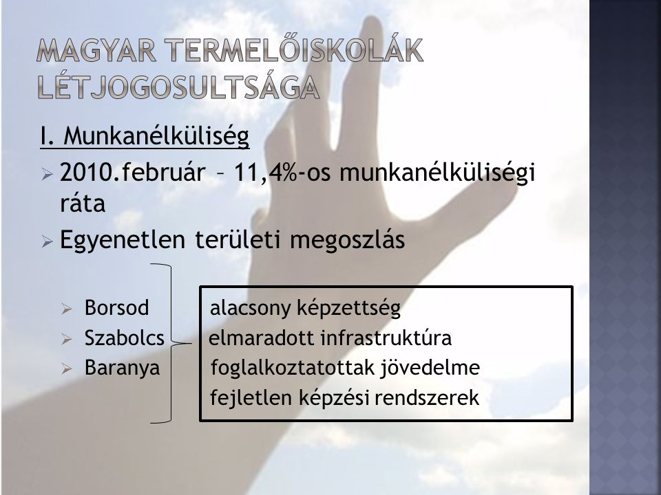 I. Munkanélküliség  2010.február – 11,4%-os munkanélküliségi ráta  Egyenetlen területi megoszlás  Borsod alacsony képzettség  Szabolcs elmaradott
