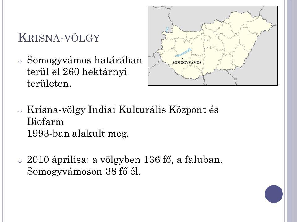 K RISNA - VÖLGY o Somogyvámos határában terül el 260 hektárnyi területen. o Krisna-völgy Indiai Kulturális Központ és Biofarm 1993-ban alakult meg. o