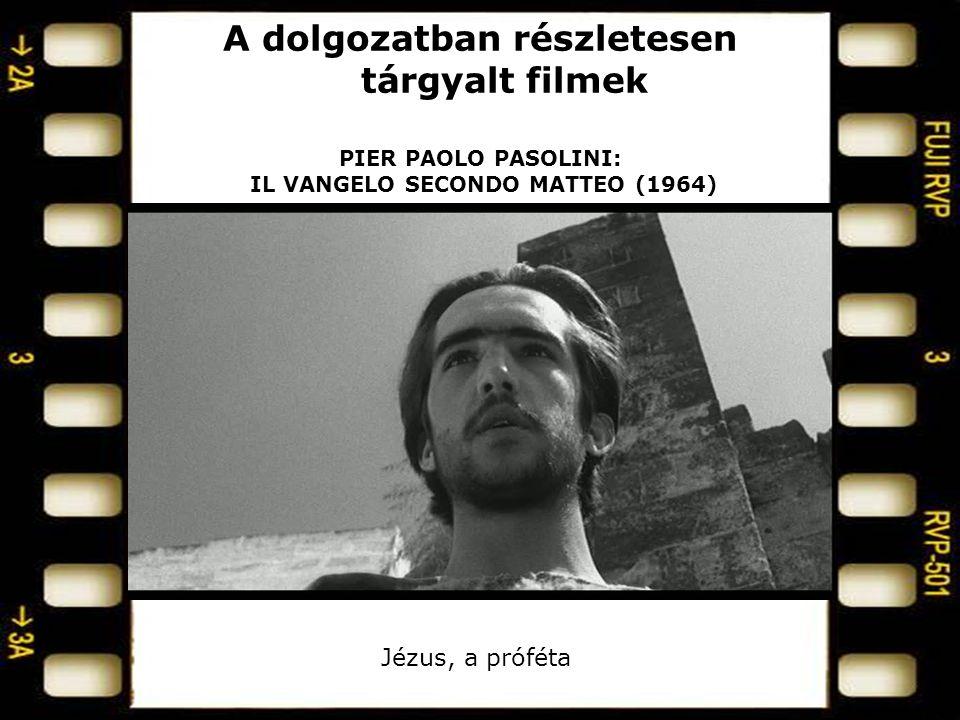 A dolgozatban részletesen tárgyalt filmek PIER PAOLO PASOLINI: IL VANGELO SECONDO MATTEO (1964) Jézus, a próféta