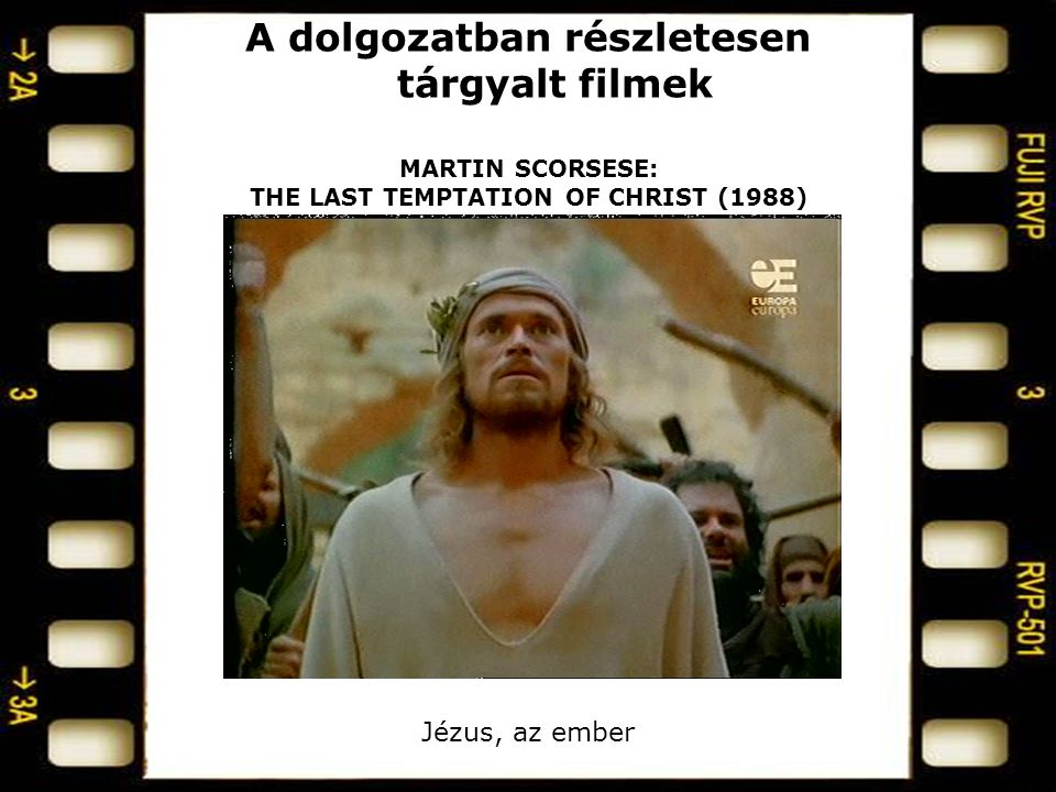 A dolgozatban részletesen tárgyalt filmek MARTIN SCORSESE: THE LAST TEMPTATION OF CHRIST (1988) Jézus, az ember