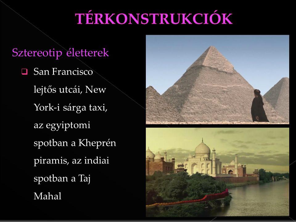 Sztereotip életterek  San Francisco lejtős utcái, New York-i sárga taxi, az egyiptomi spotban a Kheprén piramis, az indiai spotban a Taj Mahal