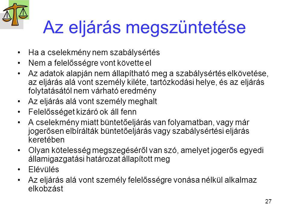 27 Az eljárás megszüntetése Ha a cselekmény nem szabálysértés Nem a felelősségre vont követte el Az adatok alapján nem állapítható meg a szabálysértés