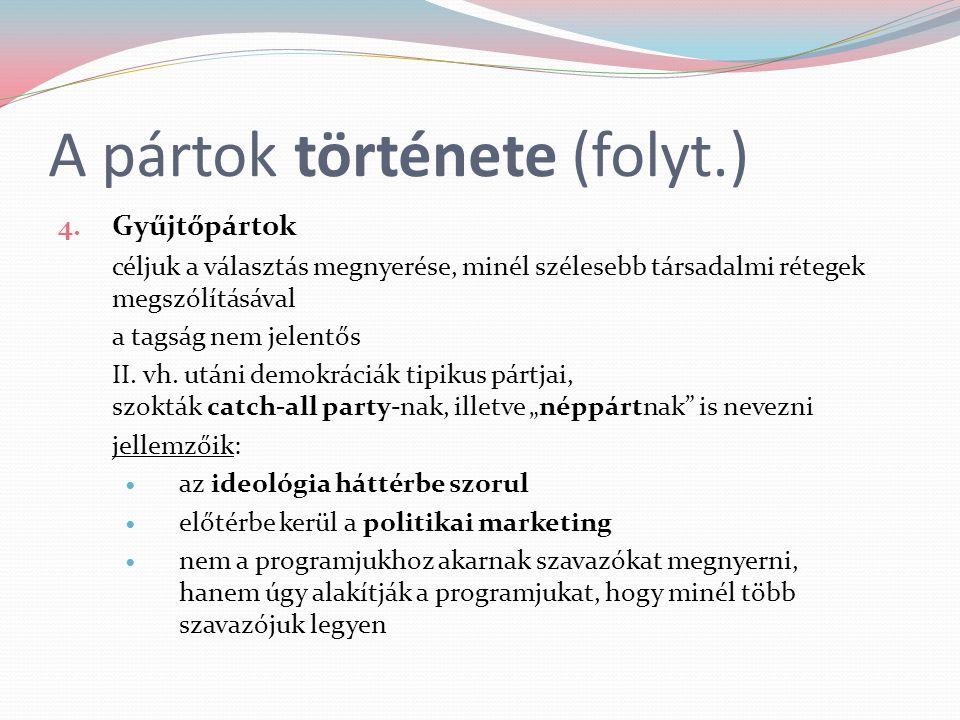 A pártok története (folyt.) 4. Gyűjtőpártok céljuk a választás megnyerése, minél szélesebb társadalmi rétegek megszólításával a tagság nem jelentős II