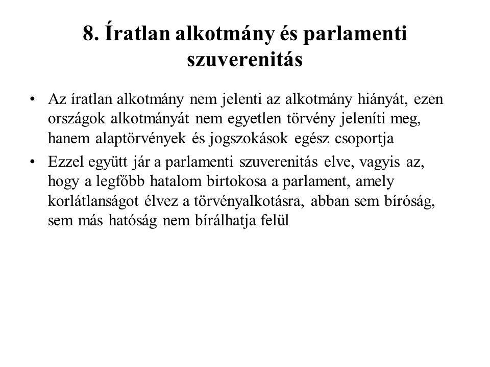8. Íratlan alkotmány és parlamenti szuverenitás Az íratlan alkotmány nem jelenti az alkotmány hiányát, ezen országok alkotmányát nem egyetlen törvény