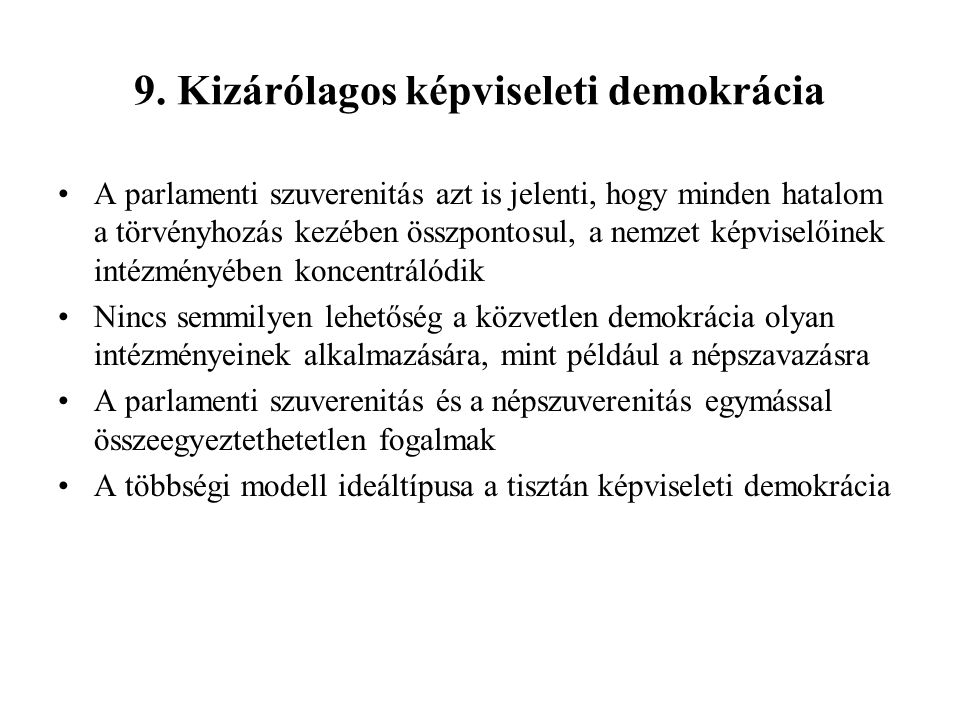 9. Kizárólagos képviseleti demokrácia A parlamenti szuverenitás azt is jelenti, hogy minden hatalom a törvényhozás kezében összpontosul, a nemzet képv