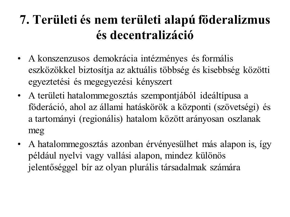 7. Területi és nem területi alapú föderalizmus és decentralizáció A konszenzusos demokrácia intézményes és formális eszközökkel biztosítja az aktuális