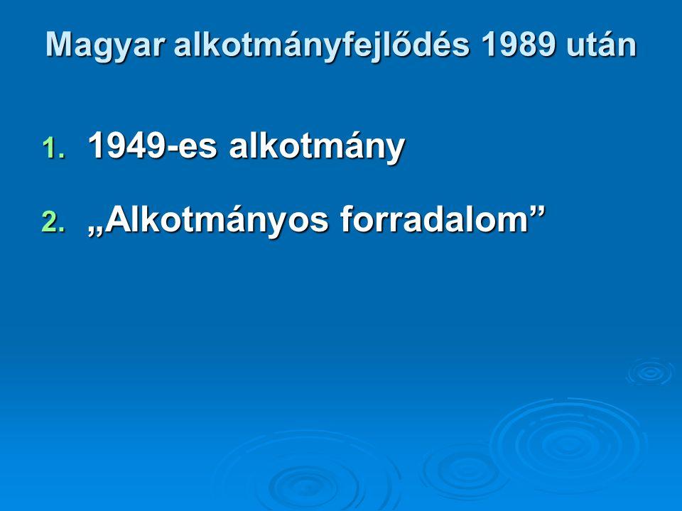 """Magyar alkotmányfejlődés 1989 után 1. 1949-es alkotmány 2. """"Alkotmányos forradalom"""