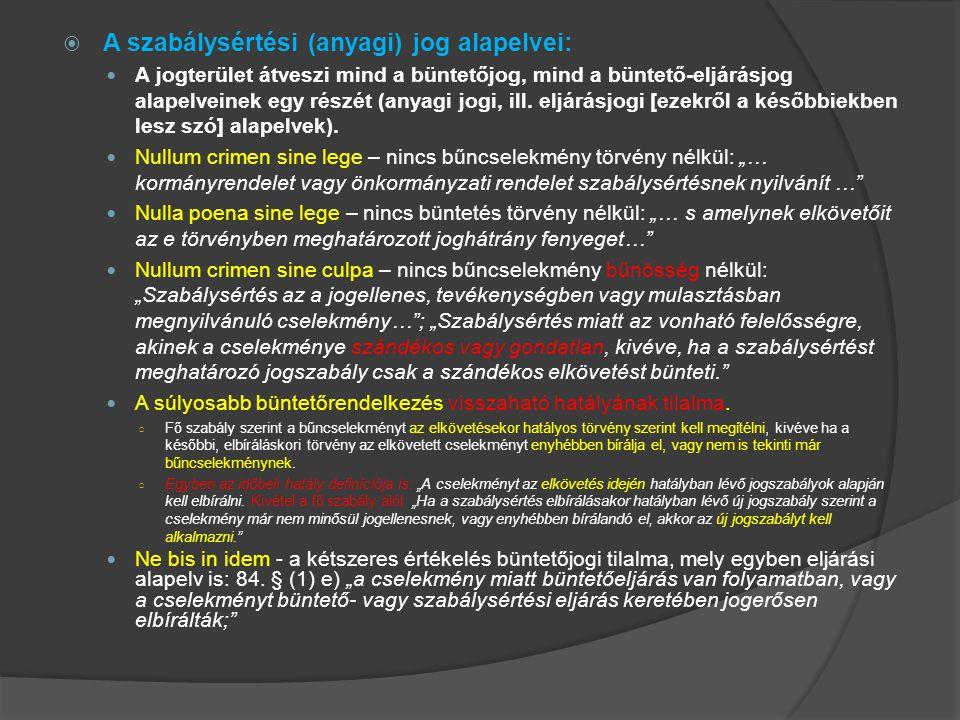  A szabálysértési (anyagi) jog alapelvei: A jogterület átveszi mind a büntetőjog, mind a büntető-eljárásjog alapelveinek egy részét (anyagi jogi, ill