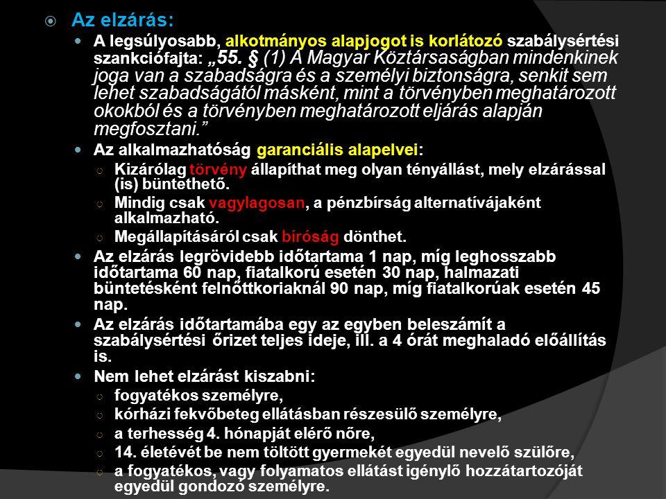 """ Az elzárás: A legsúlyosabb, alkotmányos alapjogot is korlátozó szabálysértési szankciófajta: """" 55. § (1) A Magyar Köztársaságban mindenkinek joga va"""