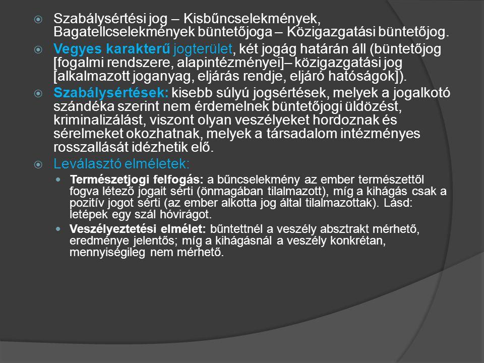  Szabálysértési jog – Kisbűncselekmények, Bagatellcselekmények büntetőjoga – Közigazgatási büntetőjog.  Vegyes karakterű jogterület, két jogág határ