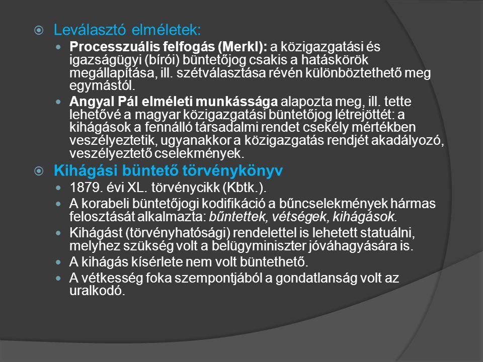  Leválasztó elméletek: Processzuális felfogás (Merkl): a közigazgatási és igazságügyi (bírói) büntetőjog csakis a hatáskörök megállapítása, ill. szét