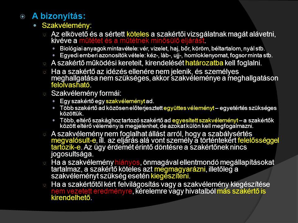  A bizonyítás: Szakvélemény: ○ Az elkövető és a sértett köteles a szakértői vizsgálatnak magát alávetni, kivéve a műtétet és a műtétnek minősülő eljá