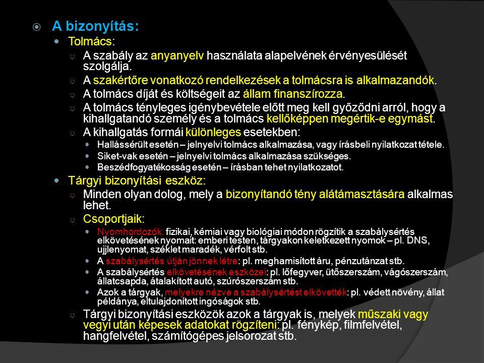  A bizonyítás: Tolmács: ○ A szabály az anyanyelv használata alapelvének érvényesülését szolgálja. ○ A szakértőre vonatkozó rendelkezések a tolmácsra