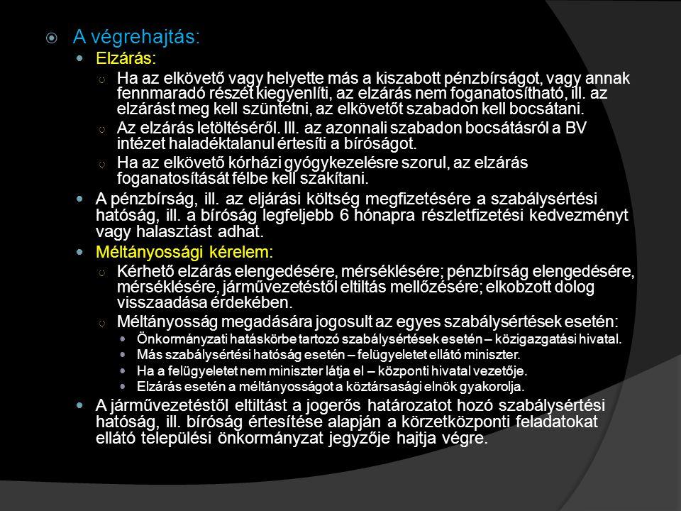  A végrehajtás: Elzárás: ○ Ha az elkövető vagy helyette más a kiszabott pénzbírságot, vagy annak fennmaradó részét kiegyenlíti, az elzárás nem fogana