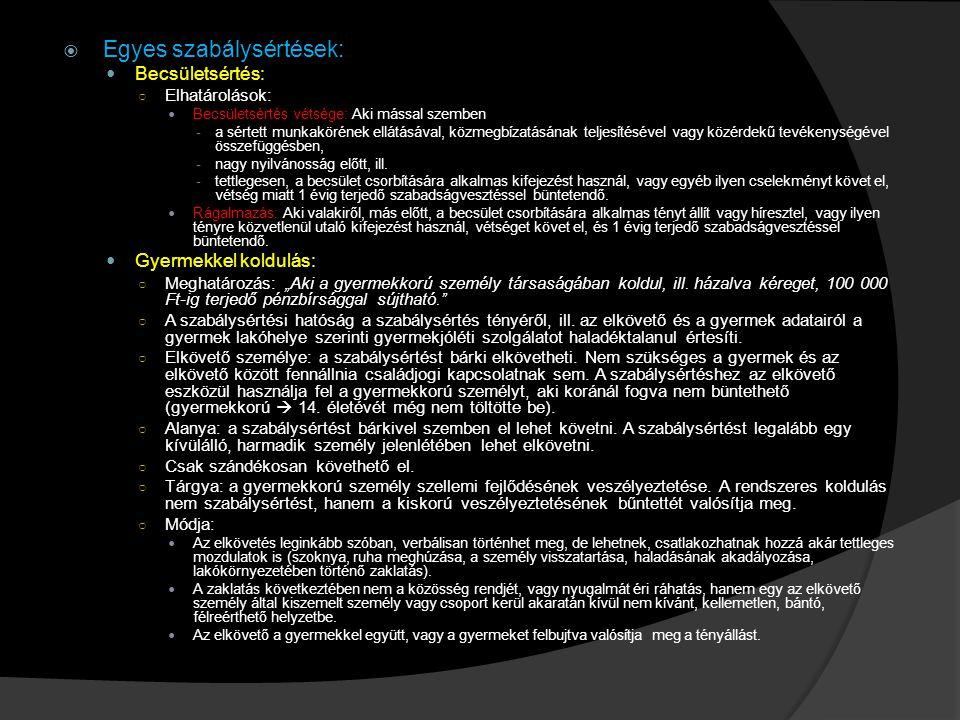  Egyes szabálysértések: Becsületsértés: ○ Elhatárolások: Becsületsértés vétsége: Aki mással szemben -a sértett munkakörének ellátásával, közmegbízatá