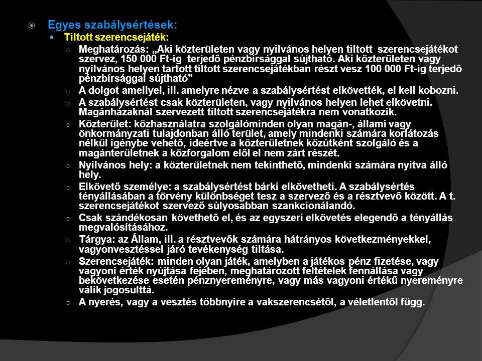 """ Egyes szabálysértések: Tiltott szerencsejáték: ○ Meghatározás: """"Aki közterületen vagy nyilvános helyen tiltott szerencsejátékot szervez, 150 000 Ft-"""