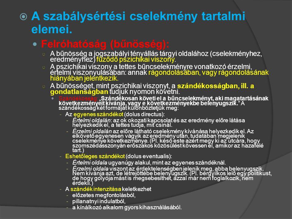  A szabálysértési cselekmény tartalmi elemei. Felróhatóság (bűnösség): ○ A bűnösség a jogszabályi tényállás tárgyi oldalához (cselekményhez, eredmény