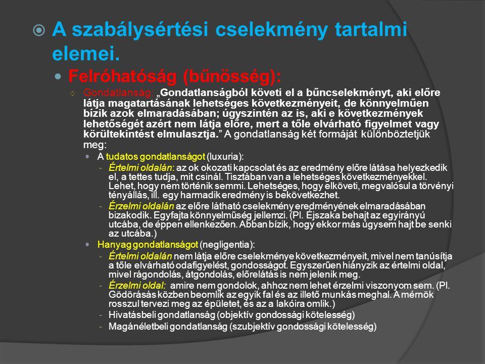 """ A szabálysértési cselekmény tartalmi elemei. Felróhatóság (bűnösség): ○ Gondatlanság: """"Gondatlanságból követi el a bűncselekményt, aki előre látja m"""