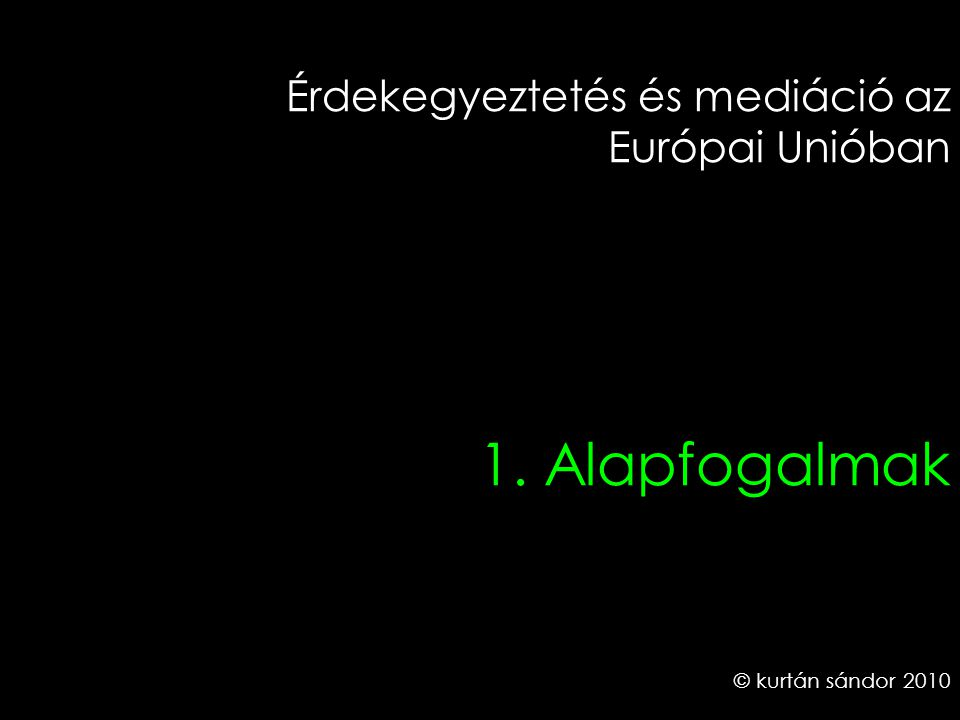 3 Érdekegyeztetés és mediáció az Európai Unióban 1. Alapfogalmak © kurtán sándor 2010