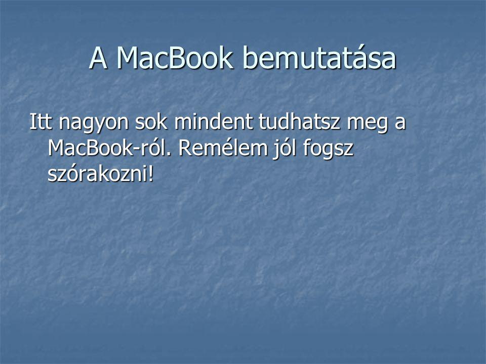 A MacBook bemutatása Itt nagyon sok mindent tudhatsz meg a MacBook-ról. Remélem jól fogsz szórakozni!