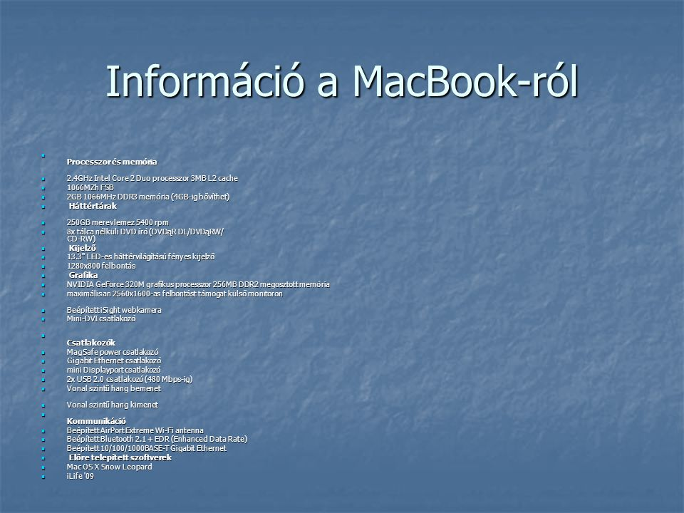Információ a MacBook-ról Processzor és memória Processzor és memória 2.4GHz Intel Core 2 Duo processzor 3MB L2 cache 2.4GHz Intel Core 2 Duo processzo
