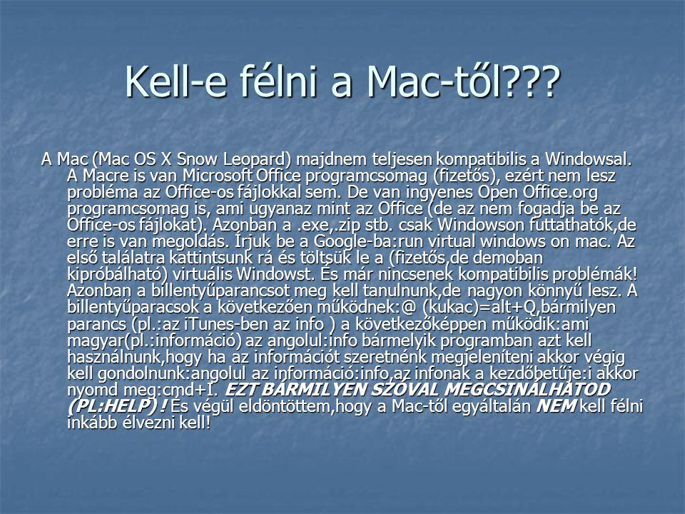 Kell-e félni a Mac-től??. A Mac (Mac OS X Snow Leopard) majdnem teljesen kompatibilis a Windowsal.