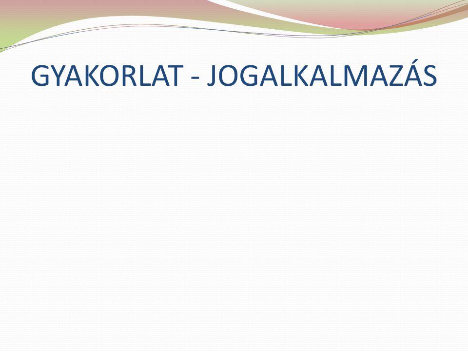 GYAKORLAT - JOGALKALMAZÁS