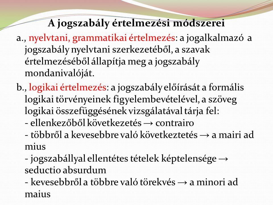 A jogszabály értelmezési módszerei a., nyelvtani, grammatikai értelmezés: a jogalkalmazó a jogszabály nyelvtani szerkezetéből, a szavak értelmezéséből