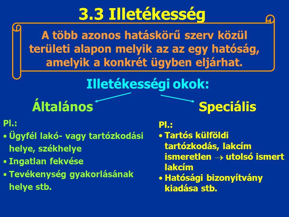 3.3 Illetékesség A több azonos hatáskörű szerv közül területi alapon melyik az az egy hatóság, amelyik a konkrét ügyben eljárhat. Illetékességi okok: