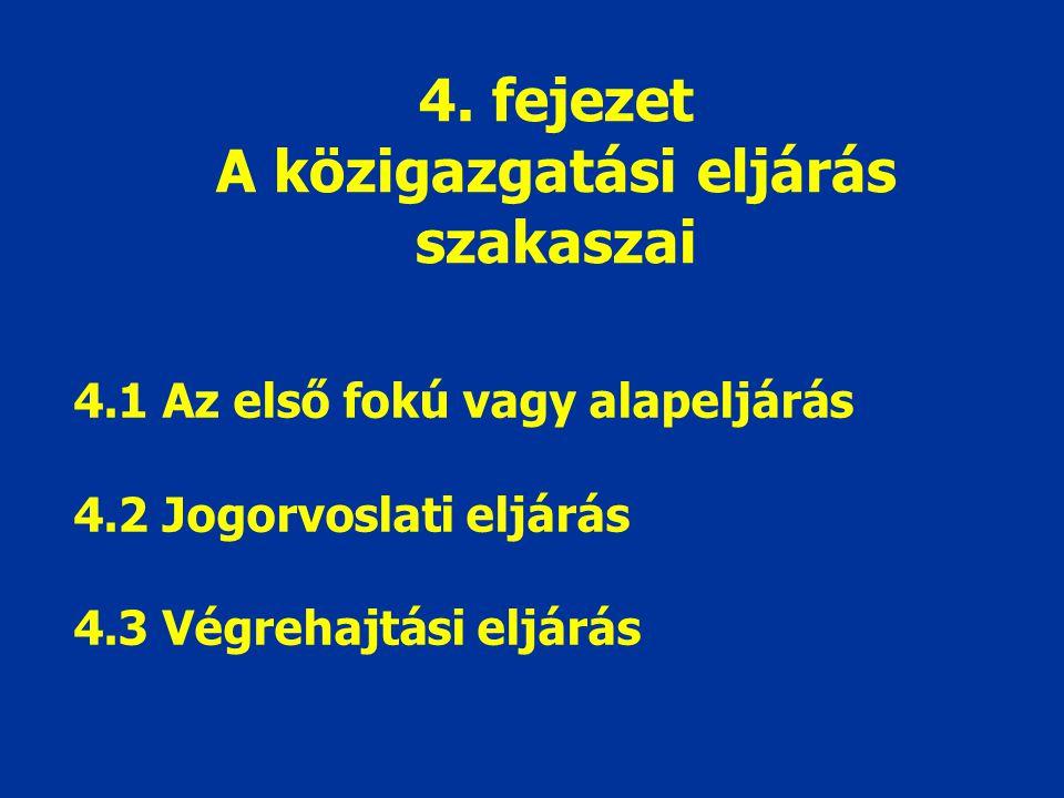 4. fejezet A közigazgatási eljárás szakaszai 4.1 Az első fokú vagy alapeljárás 4.2 Jogorvoslati eljárás 4.3 Végrehajtási eljárás