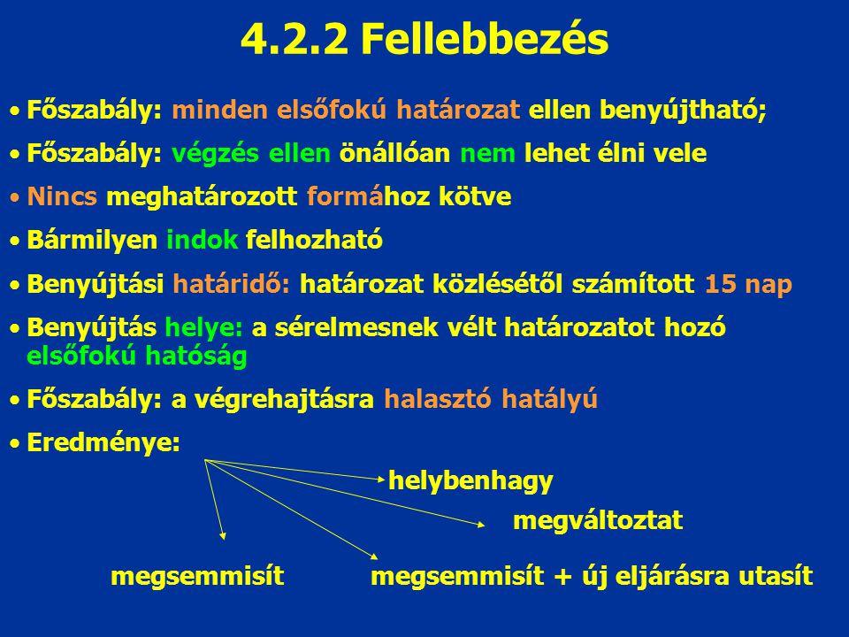 4.2.2 Fellebbezés Főszabály: minden elsőfokú határozat ellen benyújtható; Főszabály: végzés ellen önállóan nem lehet élni vele Nincs meghatározott for