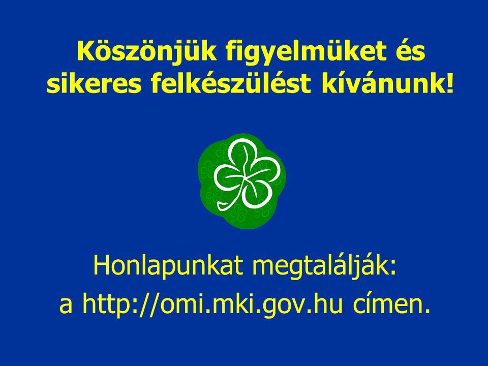 Köszönjük figyelmüket és sikeres felkészülést kívánunk! Honlapunkat megtalálják: a http://omi.mki.gov.hu címen.