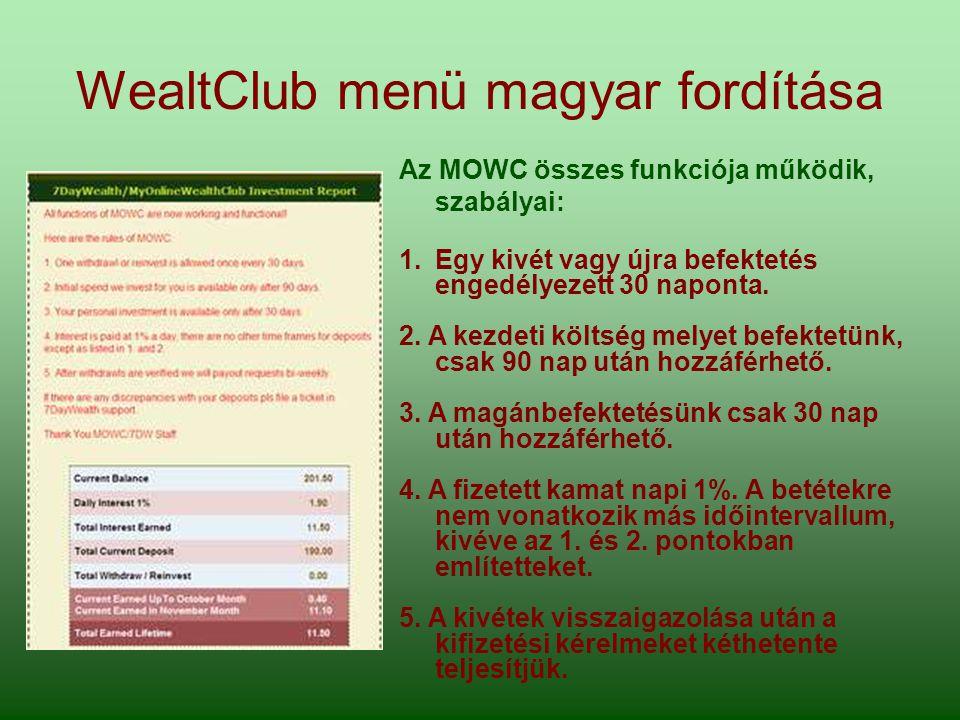 WealtClub menü magyar fordítása Az MOWC összes funkciója működik, szabályai: 1.Egy kivét vagy újra befektetés engedélyezett 30 naponta.