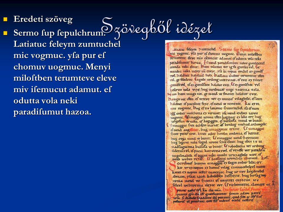 Szövegb ő l idézet Szövegb ő l idézet Eredeti szöveg Eredeti szöveg Sermo ſup ſepulchrum. Latiatuc feleym zumtuchel mic vogmuc. yſa pur eſ chomuv uogm