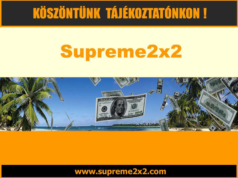 www.supreme2x2.com KÖSZÖNTÜNK TÁJÉKOZTATÓNKON ! Supreme2x2