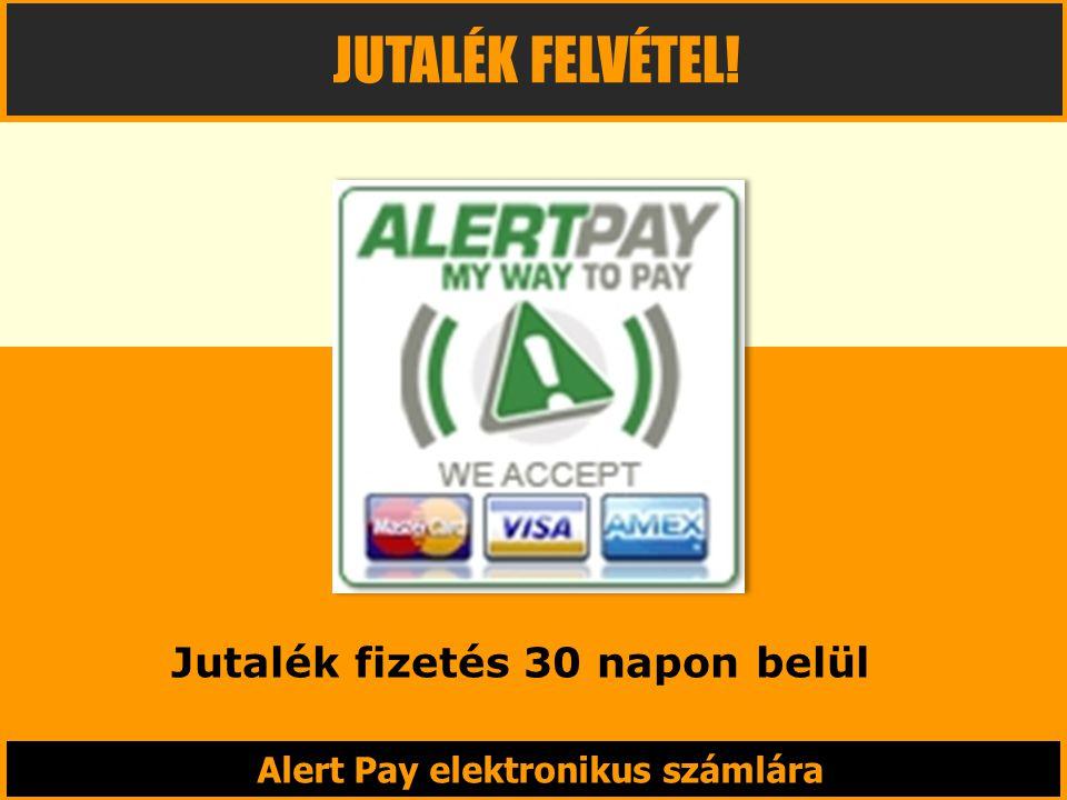Alert Pay elektronikus számlára JUTALÉK FELVÉTEL! Jutalék fizetés 30 napon belül
