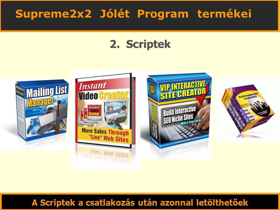A Scriptek a csatlakozás után azonnal letölthetőek 2. Scriptek Supreme2x2 Jólét Program termékei