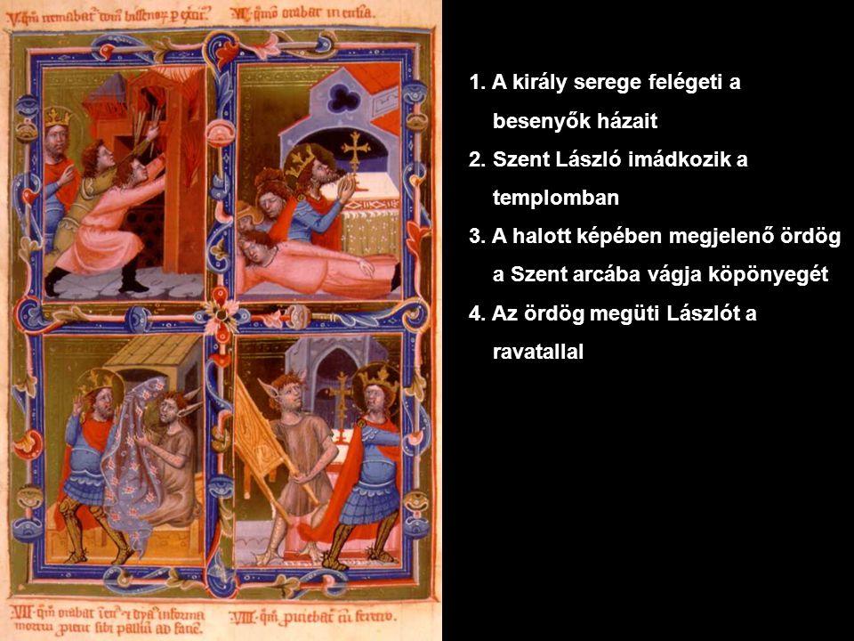 1.A király serege felégeti a besenyők házait 2. Szent László imádkozik a templomban 3.