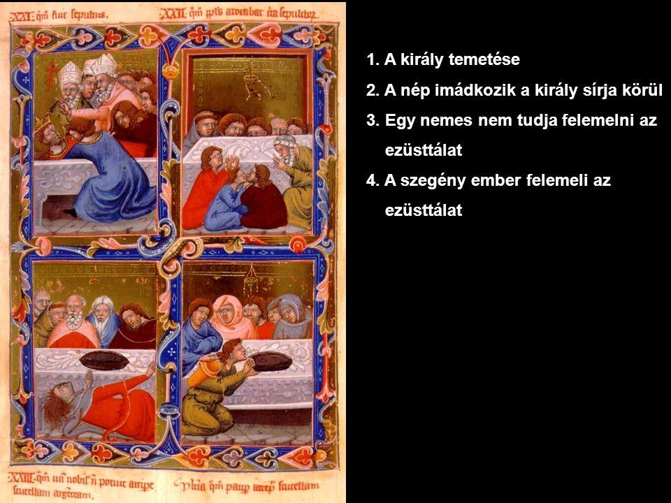 1.A király temetése 2. A nép imádkozik a király sírja körül 3.
