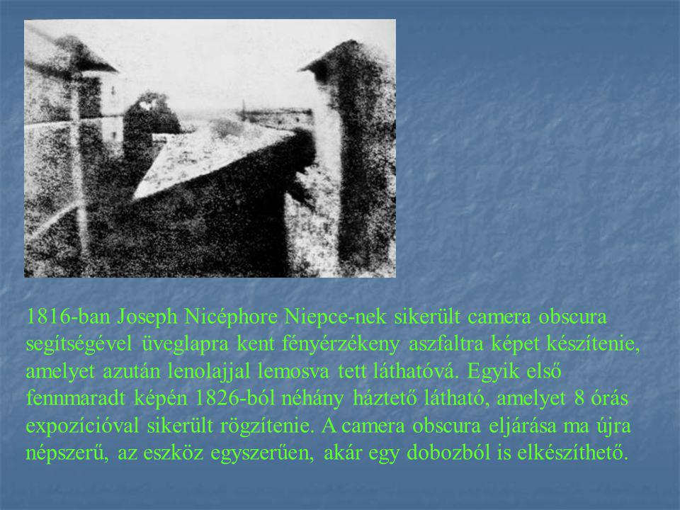 1816-ban Joseph Nicéphore Niepce-nek sikerült camera obscura segítségével üveglapra kent fényérzékeny aszfaltra képet készítenie, amelyet azután lenol