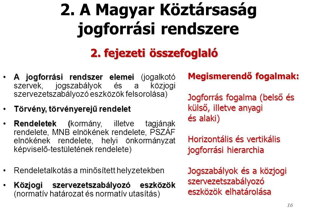 2. A Magyar Köztársaság jogforrási rendszere A jogforrási rendszer elemeiA jogforrási rendszer elemei (jogalkotó szervek, jogszabályok és a közjogi sz