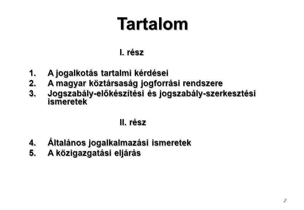 Tartalom I. rész I. rész 1.A jogalkotás tartalmi kérdései 2.A magyar köztársaság jogforrási rendszere 3.Jogszabály-előkészítési és jogszabály-szerkesz