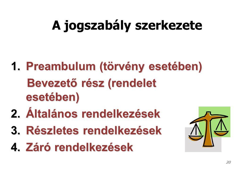 A jogszabály szerkezete 1.Preambulum (törvény esetében) Bevezető rész (rendelet esetében) Bevezető rész (rendelet esetében) 2.Általános rendelkezések
