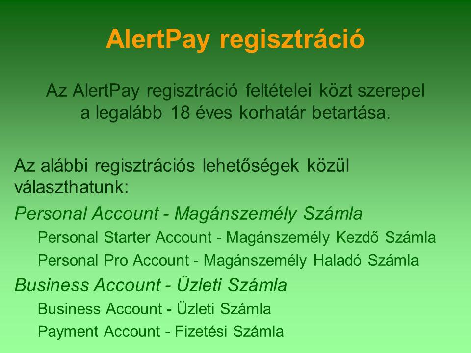 AlertPay regisztráció Az AlertPay regisztráció feltételei közt szerepel a legalább 18 éves korhatár betartása.