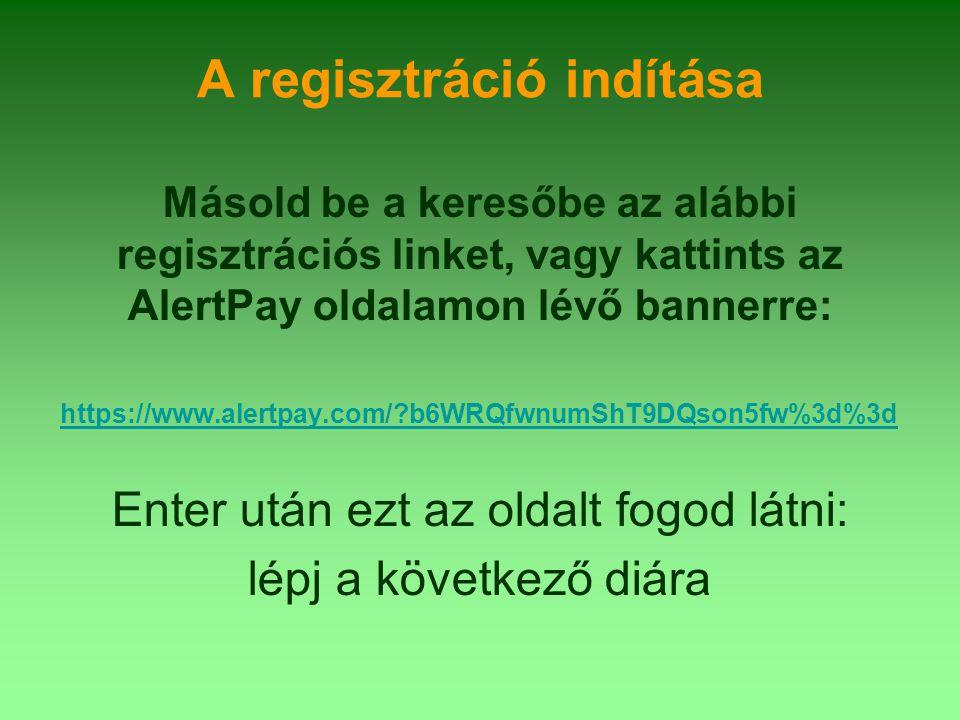 A regisztráció indítása Másold be a keresőbe az alábbi regisztrációs linket, vagy kattints az AlertPay oldalamon lévő bannerre: https://www.alertpay.com/ b6WRQfwnumShT9DQson5fw%3d%3d Enter után ezt az oldalt fogod látni: lépj a következő diára