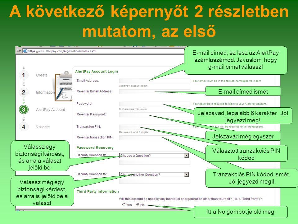 A következő képernyőt 2 részletben mutatom, az első E-mail címed, ez lesz az AlertPay számlaszámod.