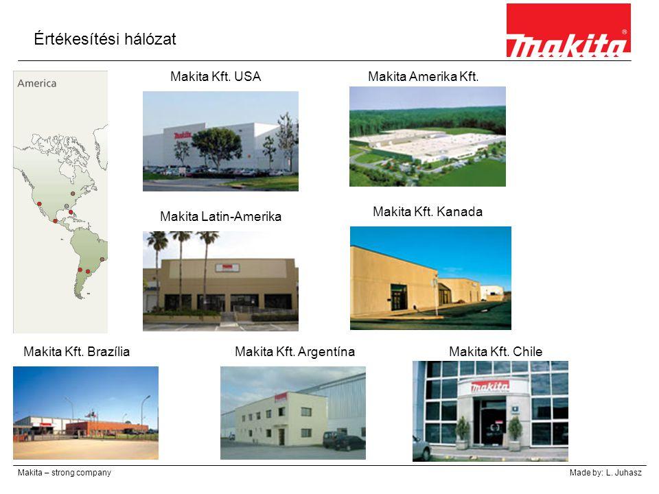 Értékesítési hálózat Makita – strong companyMade by: L. Juhasz Makita Kft. USAMakita Amerika Kft. Makita Latin-Amerika Makita Kft. Kanada Makita Kft.