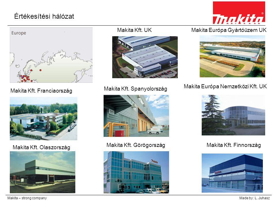 Értékesítési hálózat Makita – strong companyMade by: L. Juhasz Makita Kft. UK Makita Európa Nemzetközi Kft. UK Makita Európa Gyártóüzem UK Makita Kft.