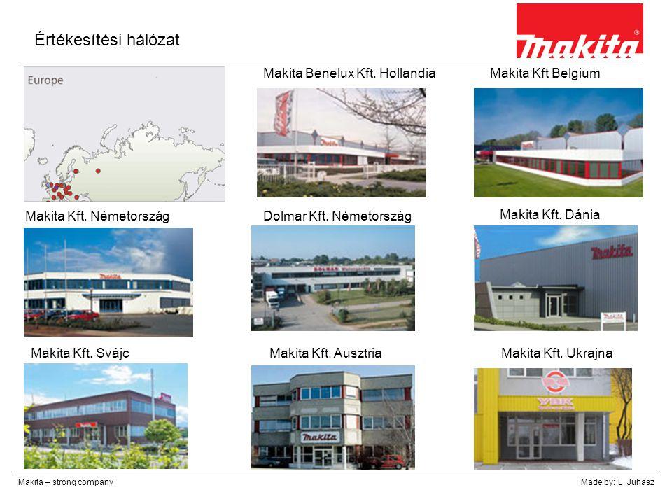 Értékesítési hálózat Makita – strong companyMade by: L. Juhasz Makita Benelux Kft. Hollandia Makita Kft. Dánia Makita Kft Belgium Makita Kft. Németors